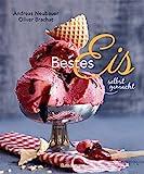 Bestes Eis selbst gemacht - Die besten Rezepte für Cremeeis, Fruchteis, Sorbets, Frozen Yogurt, Parfaits, Konfekt, Torten, Drinks & Toppings. Mit und ohne Eismaschine (German Edition)