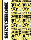 Coffee, Tea, Milk, Sugar (SKETCHBOOK): Coffee, Tea, Milk Themed Print Art Gift - Sketchbook for Men and Women