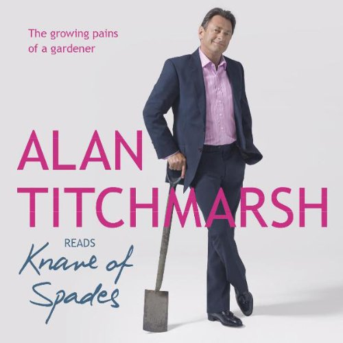 Knave of Spades     The Growing Pains of a Gardener              By:                                                                                                                                 Alan Titchmarsh                               Narrated by:                                                                                                                                 Alan Titchmarsh                      Length: 2 hrs and 20 mins     11 ratings     Overall 4.6