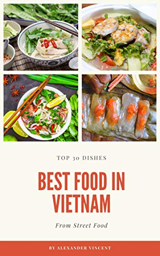 TOP 30 DISHES: BEST FOOD IN VIETNAM (English Edition)