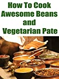 How To Cook Awesome Beans and Vegetarian Pate