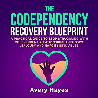 The Codependency Recovery Blueprint     A Practical Guide to Stop Struggling with Codependent Relationships, Obsessive Jealousy, and Narcissistic Abuse              By:                                                                                                                                 Avery Hayes                               Narrated by:                                                                                                                                 Kortney Miranda                      Length: 3 hrs and 20 mins     Not rated yet     Overall 0.0