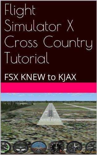 Flight Simulator X Cross Country Tutorial: FSX KNEW to KJAX (English Edition)