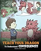 Teach Your Dragon To Understand Consequences: A Dragon Book To Teach Children About Choices and Consequences. A Cute Child...
