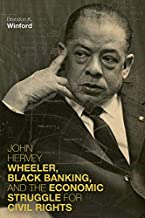 John Hervey Wheeler, Black Banking, and the Economic Struggle for Civil Rights (Civil Rights and the Struggle for Black Eq...