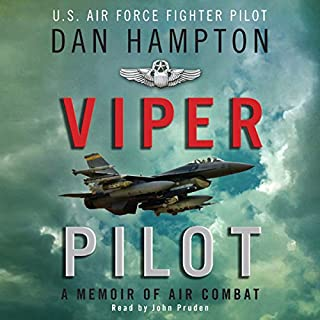 Viper Pilot     The Autobiography of One of America's Most Decorated Combat Pilots              By:                                                                                                                                 Dan Hampton                               Narrated by:                                                                                                                                 John Pruden                      Length: 9 hrs and 53 mins     51 ratings     Overall 4.6
