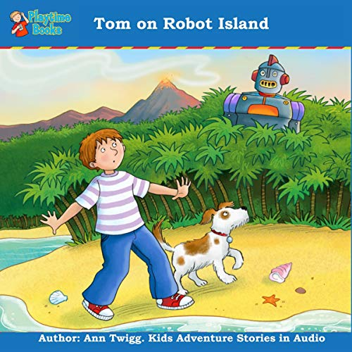 Tom on Robot Island: Adventure Stories for Kids by Playtime Books cover art