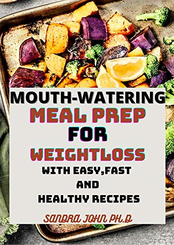 MOUTH-WATERING MEAL PREP WEIGHT LOSS: Lose Weight, Save Time, and Feel Your Best on the Ketogenic Diet