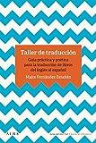 Taller de traducción: Guía práctica para la traducción de libro del inglés al español (Guías del escritor/Textos de referencia)