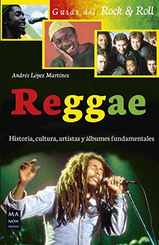 Reggae: Historia, cultura, artistas y álbumes fundamentales (Guías Rock & Roll)