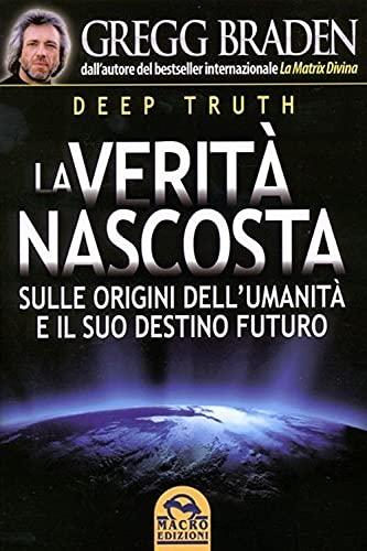 Deep truth. La verità nascosta sulle origini dell'umanità e il suo destino futuro