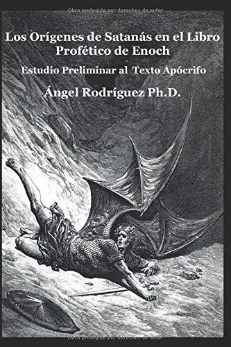 Los Origenes de Satanas en el Libro Profetico de Enoch: Estudio Preliminar al Texto Apocrifo