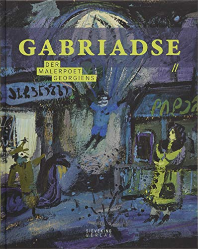Gabriadse. Der Malerpoet Georgiens