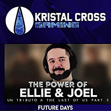 The Power of Ellie & Joel: Future Days (Un Tributo a The Last of Us Part 2)
