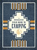 The Pendleton Field Guide to Camping: (Outdoors Camping Book, Beginner Wilderness Guide)
