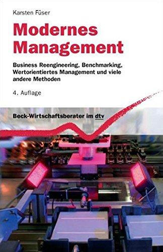 Modernes Management: Business Reengineering, Benchmarking, Wertorientiertes Management und viele andere Methoden (Beck-Wirtschaftsberater im dtv)
