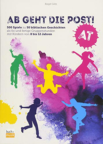 Ab geht die Post! AT: 500 Spiele zu 50 biblischen Geschichten als fix und fertige Gruppenstunden mit Kindern von 8 bis 12 Jahren