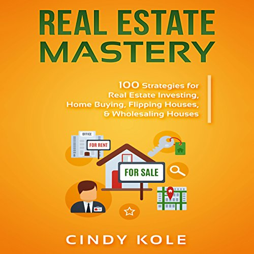 Real Estate Mastery: 100 Strategies for Real Estate Investing, Home Buying, Flipping Houses, & Wholesaling Houses audiobook cover art