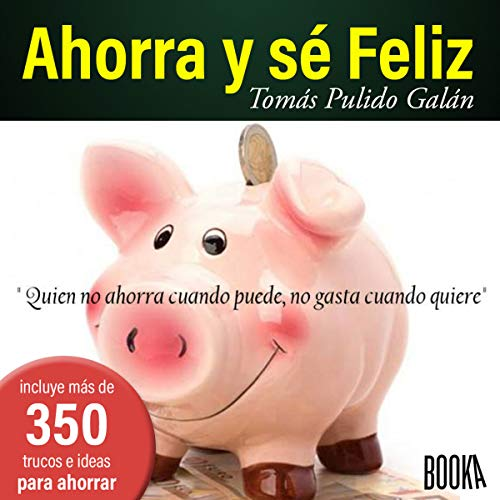 Ahorra Y Sé Feliz [Save and Be Happy] audiobook cover art