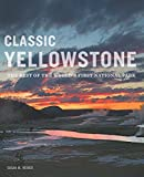 Classic Yellowstone: The Best of the World s First National Park