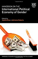 Handbook on the International Political Economy of Gender (Handbooks of Research on International Political Economy)