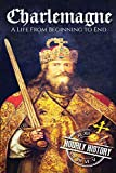 Charlemagne: A Life From Beginning to End (Biographies of French Royalty)