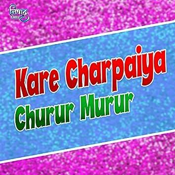 Kare Charpaiya Churur Murur