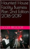 Haunted House Facility Business Plan 2nd Edition 2018-2019 (English Edition)