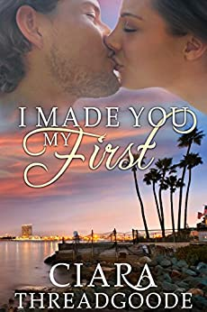 I Made You My First by [Ciara Threadgoode]