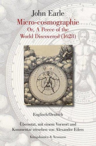 John Earle. Micro-cosmographie Or, A Peece of the World Discovered (1628): Englisch/Deutsch. Übersetzt, mit einem Vorwort und Kommentar versehen von Alexander Eilers