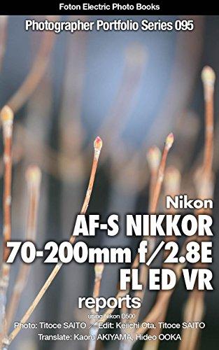 Foton Electric Photo Books Photographer Portfolio Series 095 Nikon AF-S NIKKOR 70-200mm f/2.8E FL ED VR report: using Nikon D500 (English Edition)