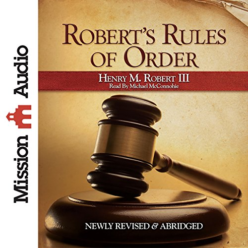 Robert's Rules of Order                   By:                                                                                                                                 Henry M. Robert                               Narrated by:                                                                                                                                 Michael McConnohie                      Length: 3 hrs and 43 mins     Not rated yet     Overall 0.0