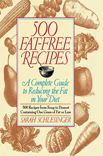 500 Fat Free Recipes: A Complete Guide to Reducing the Fat in Your Diet: A Cookbook