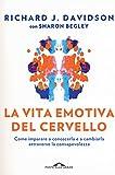 La vita emotiva del cervello. Come imparare a conoscerla e a cambiarla attraverso la consapevolezza