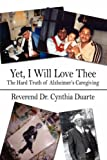 Yet, I Will Love Thee: The Hard Truth of Alzheimer's Caregiving - Reverend Dr. Cynthia Duarte