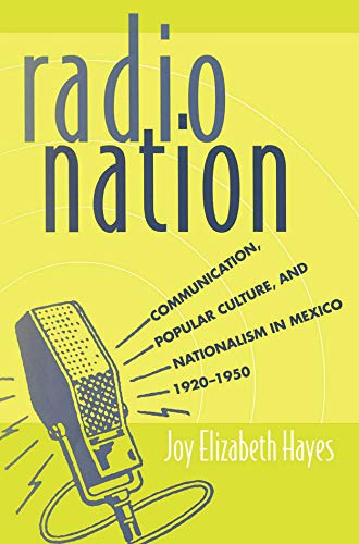 Radio Nation: Communication, Popular Culture, and Nationalism in Mexico, 1920-1950 (English Edition)