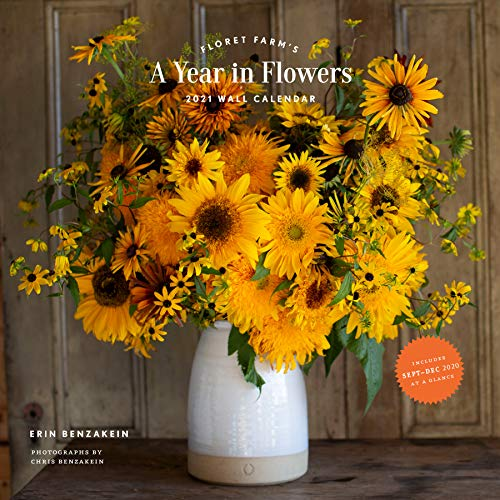 Floret Farm's A Year in Flowers 2021 Wall Calendar: (Gardening for Beginners Photographic Monthly Calendar, 12-Month Calendar of Floral Design and Flower Arranging)