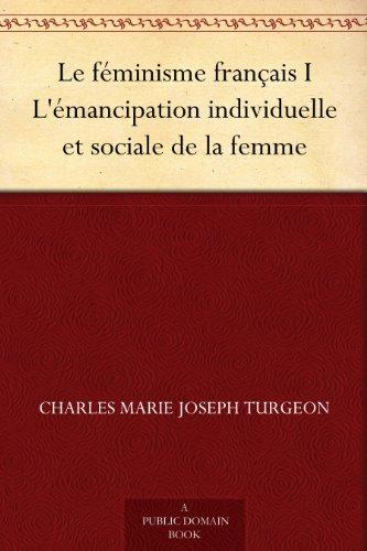 Couverture du livre Le féminisme français I L'émancipation individuelle et sociale de la femme