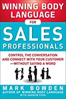 Winning Body Language for Sales Professionals: Control the Conversation and Connect With Your Customer - Without Saying a Word