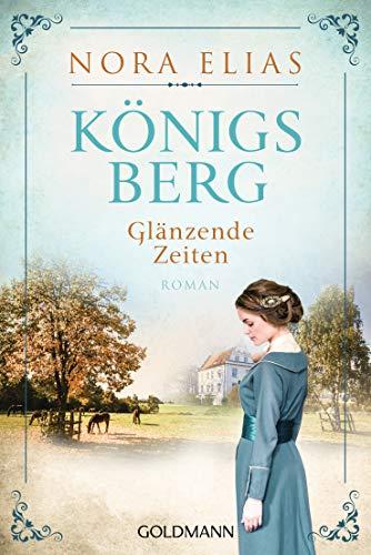 Königsberg. Glänzende Zeiten: Königsberg-Saga 1 - Roman