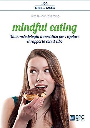 Mindful Eating: Una metodologia innovativa per regolare il rapporto con il cibo