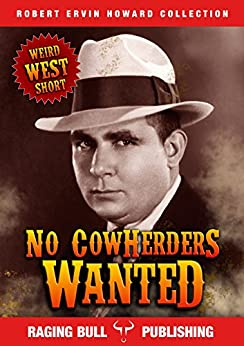 No Cowherders Wanted (Annotated) (Robert Ervin Howard Collection Book 6) by [Robert Ervin Howard, Raging Bull Publishing]