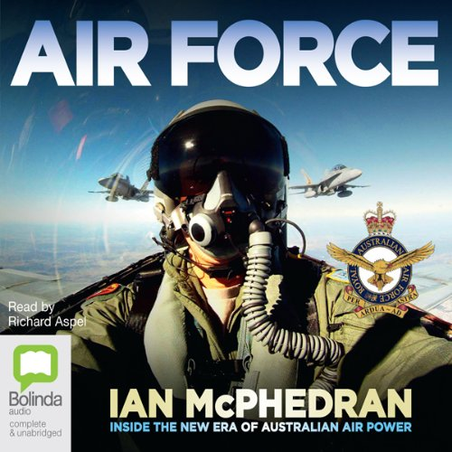 Air Force     Inside the New Era of Australian Air Power              By:                                                                                                                                 Ian McPhedran                               Narrated by:                                                                                                                                 Richard Aspel                      Length: 14 hrs and 4 mins     9 ratings     Overall 3.9