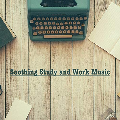 Calm Music for Studying, Concentration Music for Work & Work Music