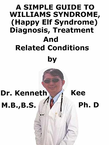 A  Simple  Guide  To  Williams Syndrome, (Happy Elf Syndrome)  Diagnosis, Treatment  And  Related Conditions (English Edition)