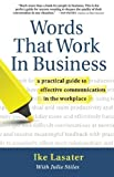 Words That Work In Business: A Practical Guide to Effective Communication in the Workplace (Nonviolent Communication Guides) by Ike Lasater(2010-04-01)
