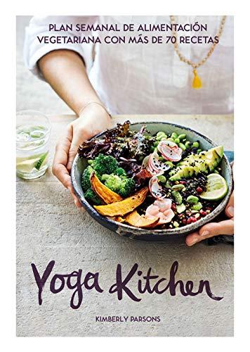 Yoga Kitchen: Plan semanal de alimentación vegetariana con más de 70 recetas