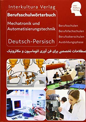 Interkultura Berufsschulwörterbuch für Mechatronik und Automatisierungstechnik Teil 2: Deutsch-Persisch (Berufsschulwörterbuch / Deutsch-Persisch / Dari)
