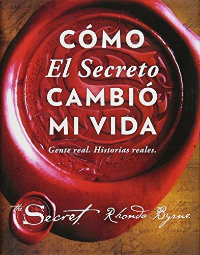 Cómo El Secreto Cambió Mi Vida (How the Secret Changed My Life ): Gente Real. Historias Reales. (Atria Español)