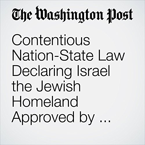 Contentious Nation-State Law Declaring Israel the Jewish Homeland Approved by Lawmakers copertina